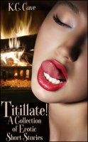 K.C. Cave - Titillate! - A Collection of Erotic Short Stories